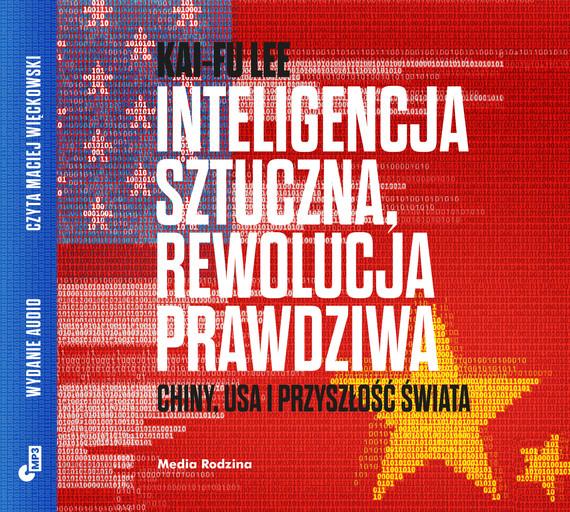 okładka Inteligencja sztuczna, rewolucja prawdziwa. Chiny, USA i przyszłość świata, Audiobook | Kai-Fu Lee
