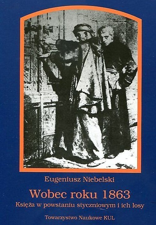 okładka Wobec roku 1863 Księża w powstaniu styczniowym i ich losy, Książka | Niebelski Eugeniusz