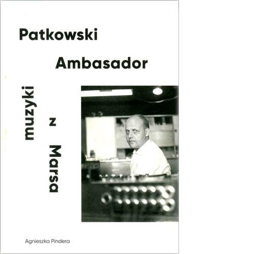 okładka Patkowski Ambasador muzyki z Marsa, Książka | Pindera Agnieszka
