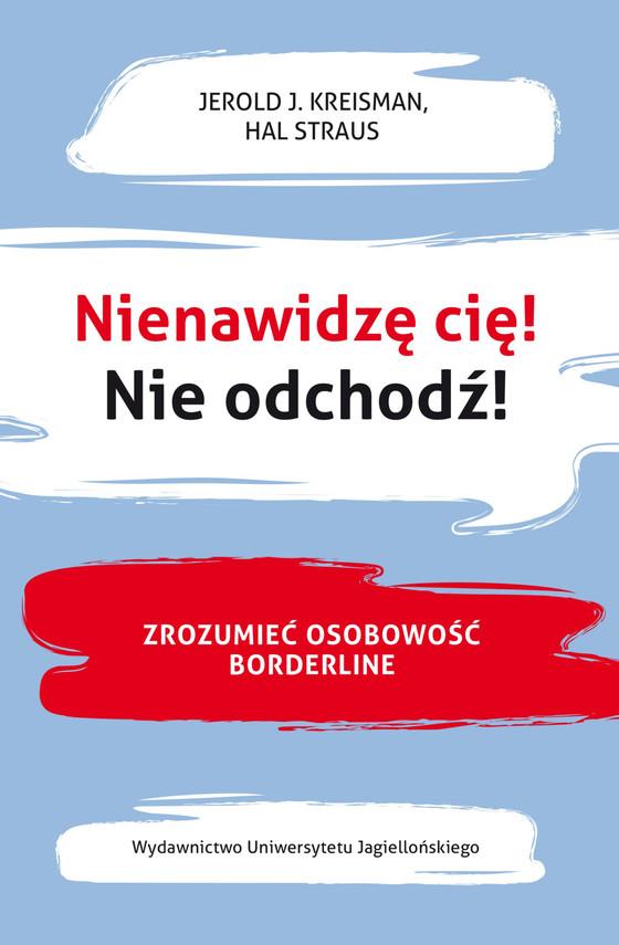 okładka Nienawidzę cię! Nie odchodź!ebook   epub, mobi   Jerold J. Kreisman, Hal Straus