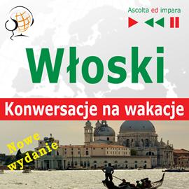 okładka Włoski. Konwersacje na wakacje: In Vacanza. Nowe wydanie (Poziom średnio zaawansowany: B1-B2), Audiobook | Dorota Guzik
