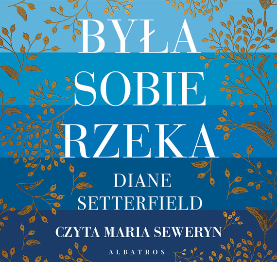 okładka Była sobie rzeka, Audiobook | Diane SETTERFIELD