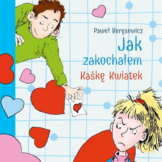 okładka Jak zakochałem Kaśkę Kwiatek (audiobook), Audiobook   Paweł Beręsewicz