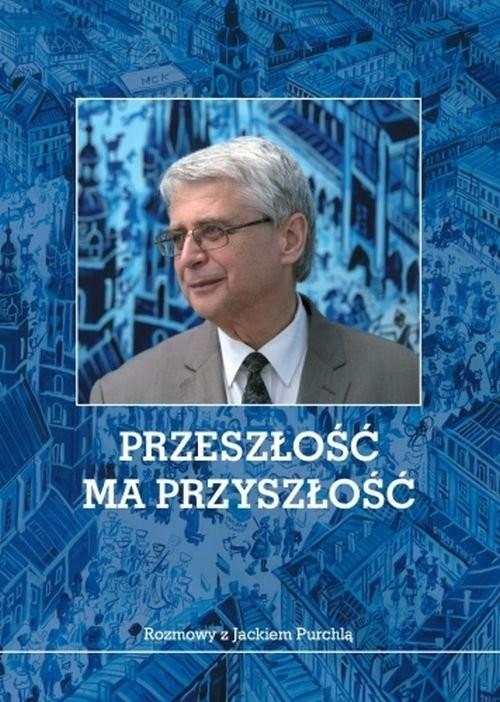 okładka Przeszłość ma przyszłość Rozmowy z Jackiem Purchlą, Książka | Purchla Jacek