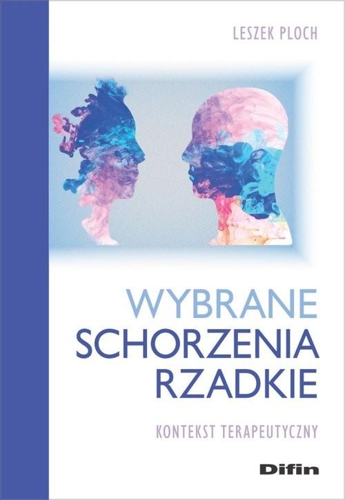 okładka Wybrane schorzenia rzadkie Kontekst terapeutyczny, Książka | Leszek Ploch