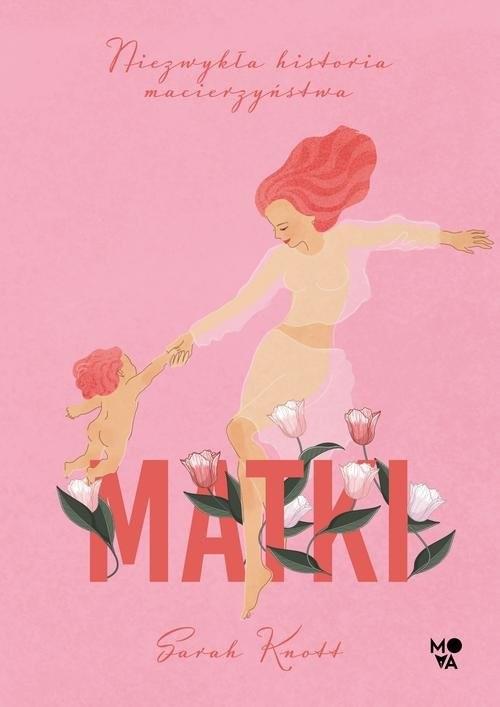 okładka Matki Niezwykła historia macierzyństwa, Książka | Knott Sarah