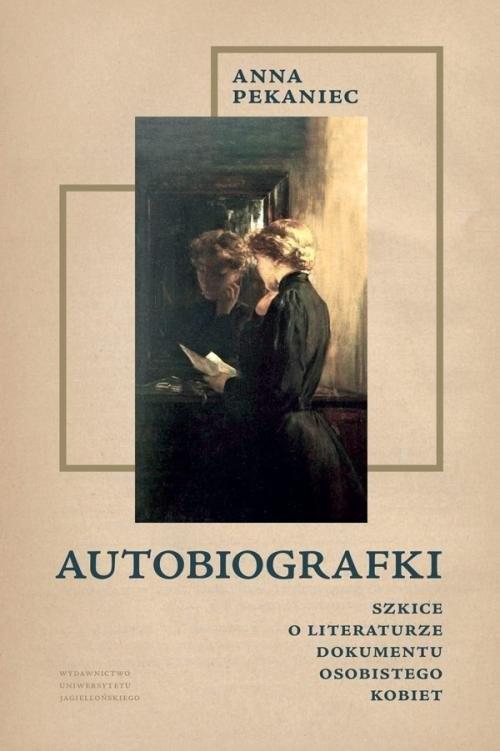 okładka Autobiografki Szkice o literaturze dokumentu osobistego kobiet, Książka   Pekaniec Anna