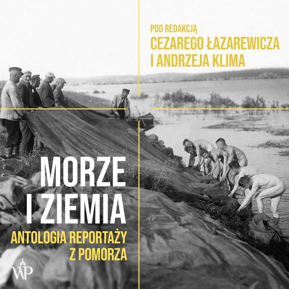 okładka Morze i ziemia. Antologia reportaży z Pomorzaaudiobook | MP3 | Cezary Łazarewicz, Andrzej Klim