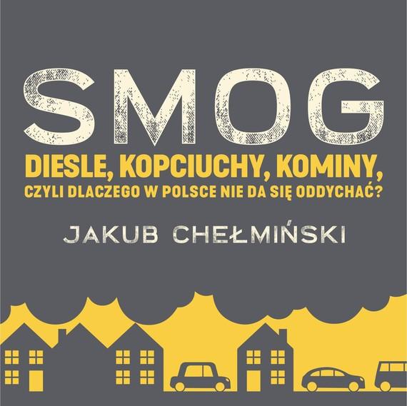 okładka SMOG. Diesle, kopciuchy, kominy, czyli dlaczego w Polsce nie da się oddychać?, Audiobook | Jakub Chełmiński