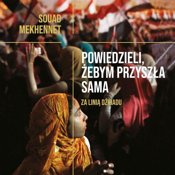 okładka Powiedzieli, żebym przyszła sama, Audiobook   Souad  Mekhennet
