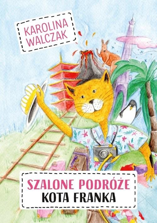 okładka Szalone podróże Kota Franka, Książka | Walczak Karolina
