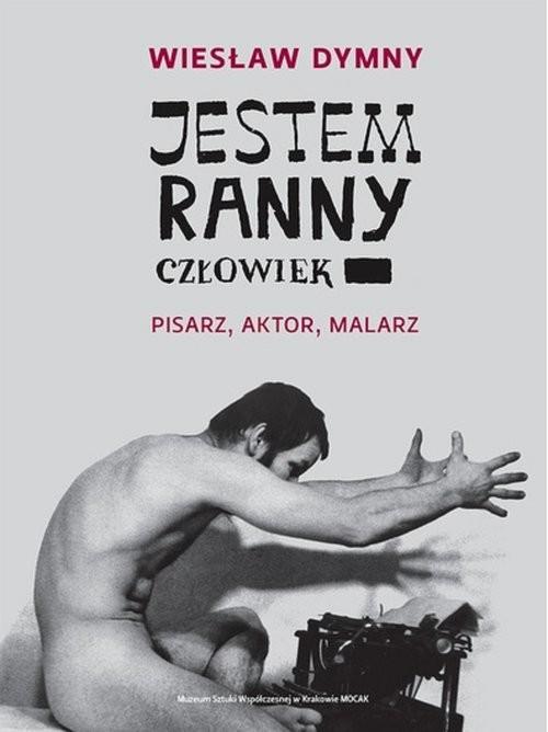 okładka Jestem ranny człowiek Pisarz aktor malarzksiążka      Dymny Wiesław