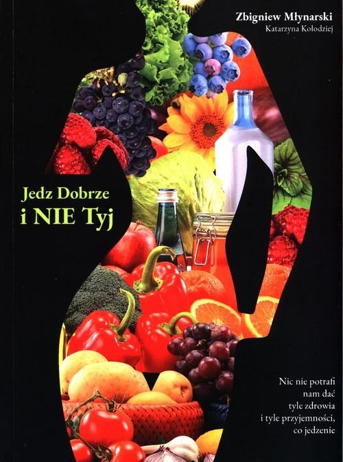 okładka Jedz dobrze i nie tyj, Książka   Zbigniew Młynarski, Katarzyna Kołodziej