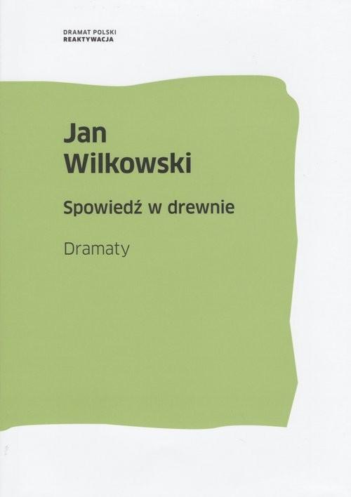 okładka Spowiedź w drewnie Dramaty, Książka | Wilkowski Jan