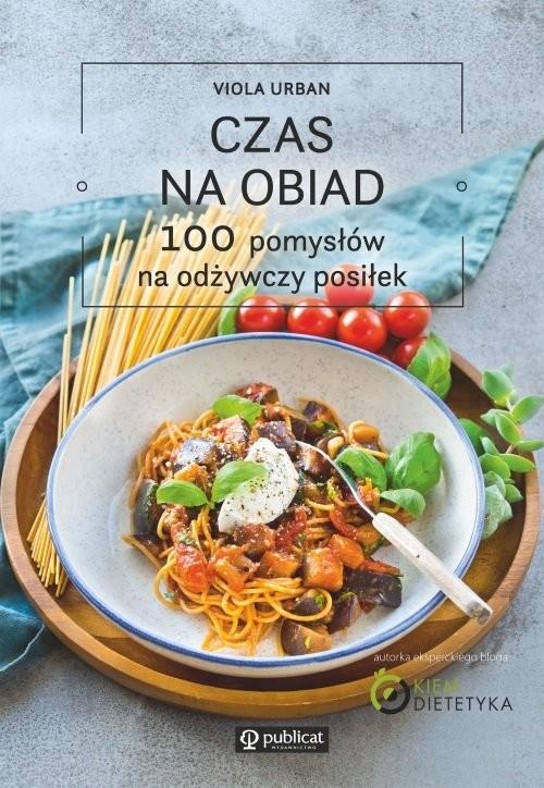 okładka Czas na obiad 100 pomysłów na odżywczy posiłek, Książka | Urban Viola