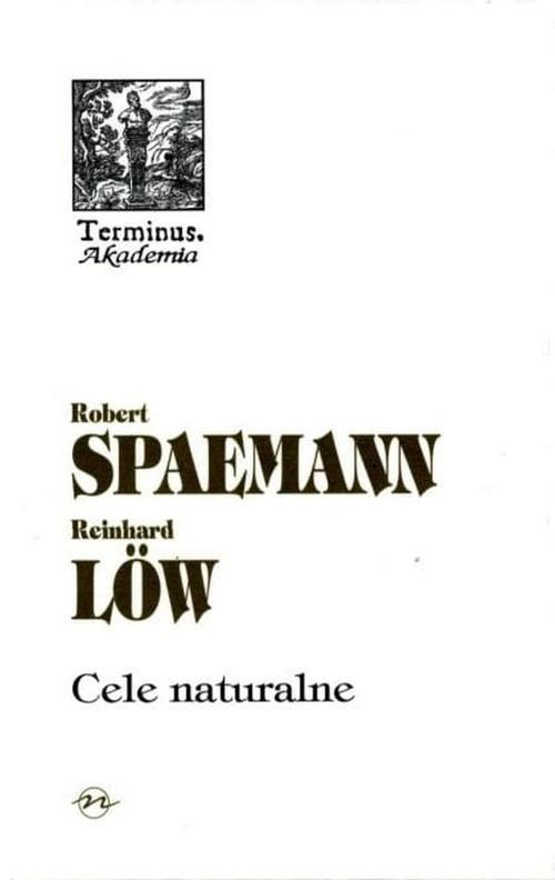 okładka Cele naturalne Dzieje i ponowne odkrycie myślenia teleologicznego, Książka | Spaemann Robert