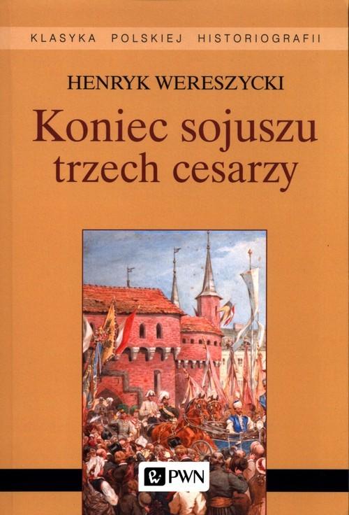 okładka Koniec sojuszu trzech cesarzy, Książka   Henryk Wereszycki