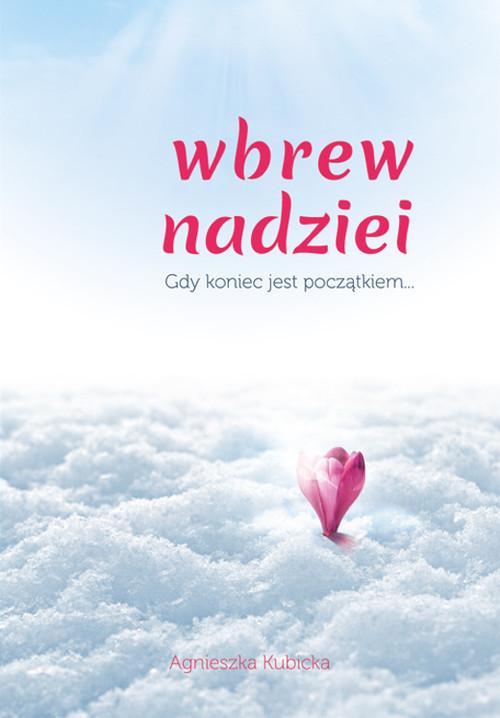 okładka Wbrew nadziei gdy koniec jest początkiem..., Książka | Kubicka Agnieszka