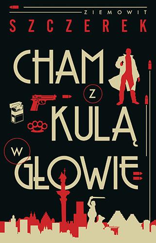 okładka Cham z kulą w głowie, Książka | Ziemowit Szczerek