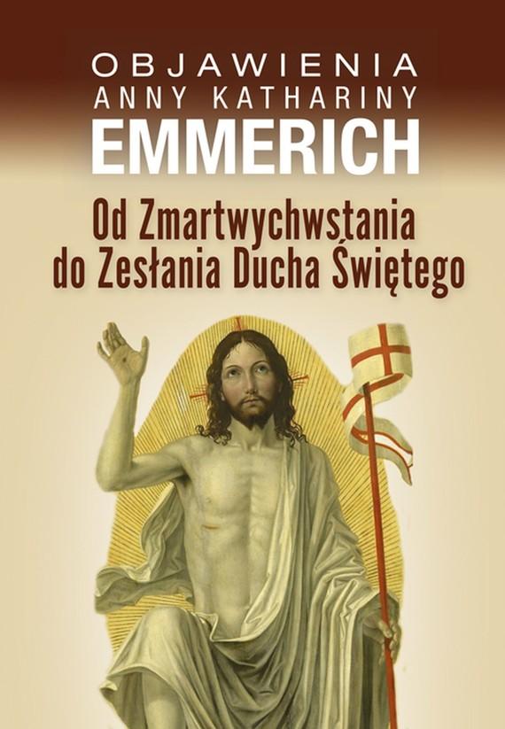 okładka Od Zmartwychwstania do Zesłania Ducha Świętego, Ebook | Anna Katharina Emmerich