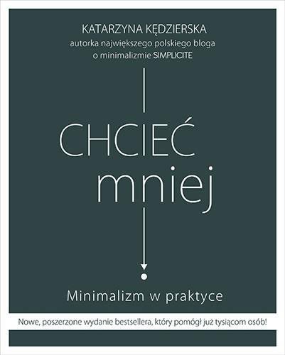 okładka Chcieć mniej. Minimalizm w praktyce (wydanie 2020)książka      Katarzyna Kędzierska