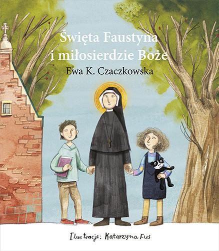 okładka Święta Faustyna i miłosierdzie Boże, Książka | Ewa Czaczkowska