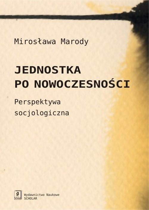 okładka Jednostka po nowoczesności Perspektywa socjologiczna, Książka | Marody Mirosława