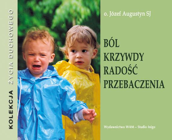 okładka Ból krzywdy radość przebaczenia, Audiobook   Józef Augustyn SJ