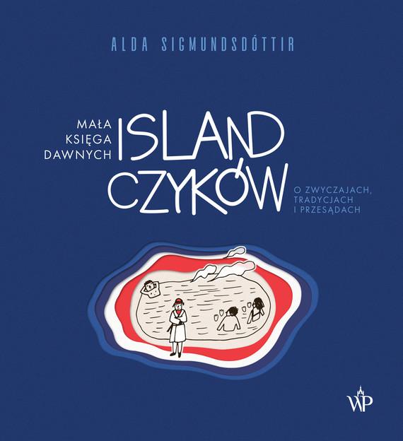 okładka Mała księga dawnych Islandczyków. O zwyczajach, tradycjach i przesądach, Ebook | Alda  Sigmundsdóttir