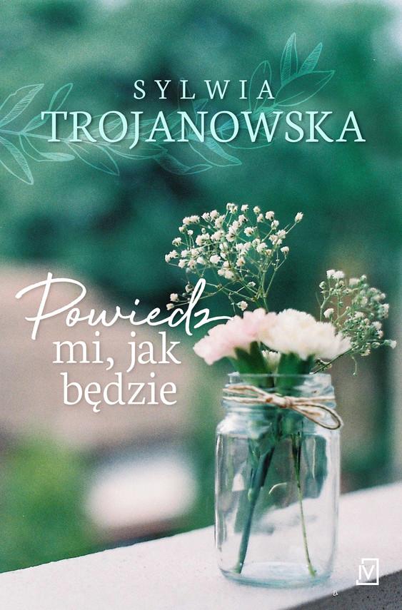 okładka Powiedz mi, jak będzie, Ebook | Sylwia Trojanowska