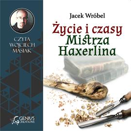 okładka Życie i czasy Mistrza Haxerlinaaudiobook   MP3   Jacek Wróbel