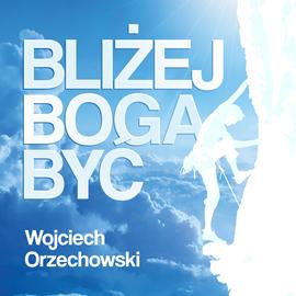 okładka Bliżej Boga być, Audiobook | Orzechowski Wojciech