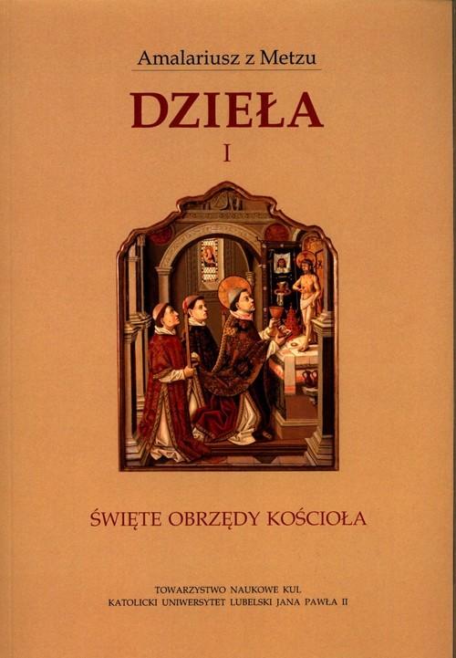 okładka Dzieła 1 Święte obrzędy Kościołaksiążka |  | z Metzu Amalariusz