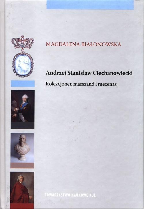 okładka Andrzej Stanisław Ciechanowiecki Kolekcjoner, marszand i mecenas, Książka | BIAŁONOWSKA MAGDALENA