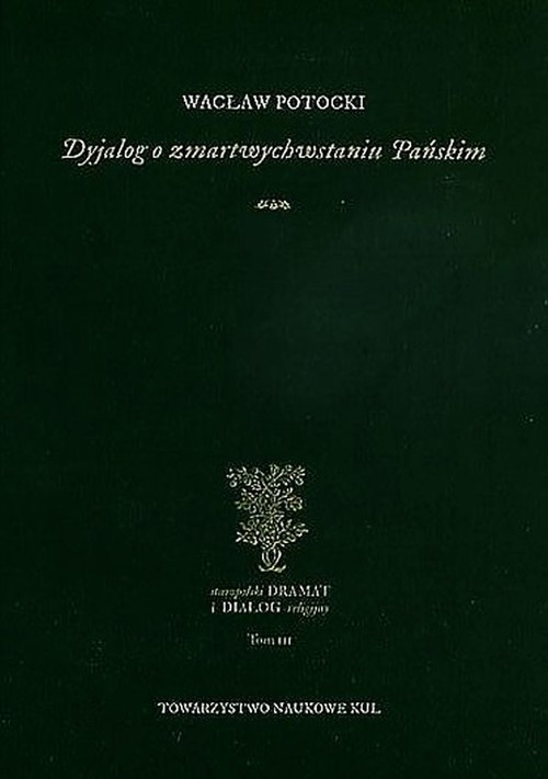 okładka Dyjalog o zmartwychwstaniu Pańskimksiążka |  | Wacław Potocki