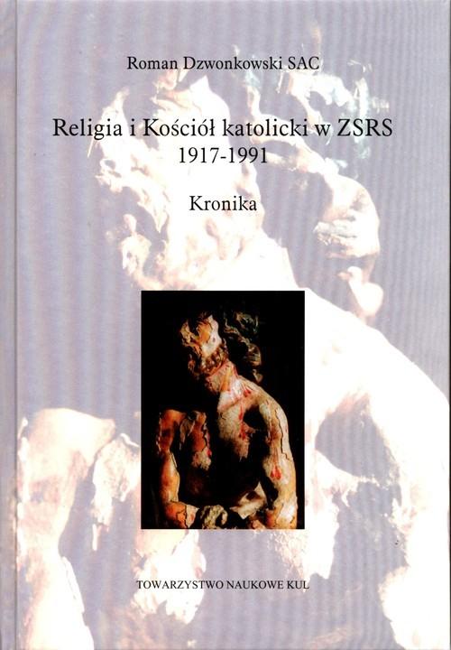 okładka Religia i Kościół katolicki w ZSRS 1917-1991 Kronika oraz w krajach i na ziemiach okupowanychksiążka |  | Dzwonkowski Roman