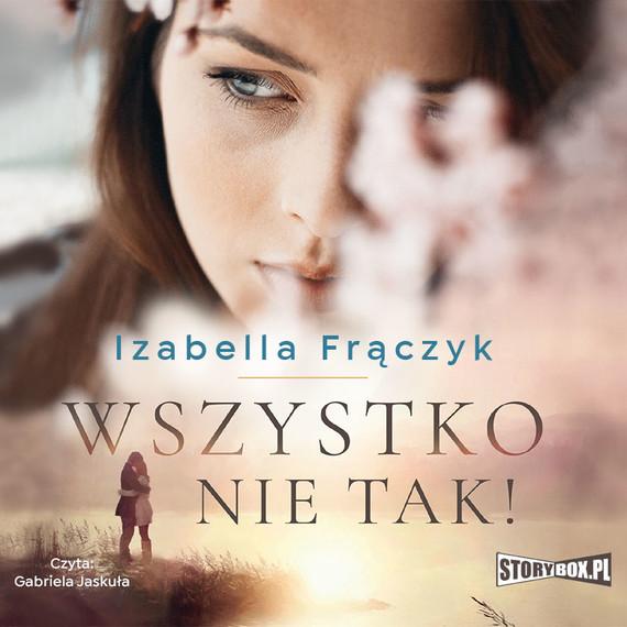 okładka Wszystko nie tak!audiobook | MP3 | Izabella  Frączyk