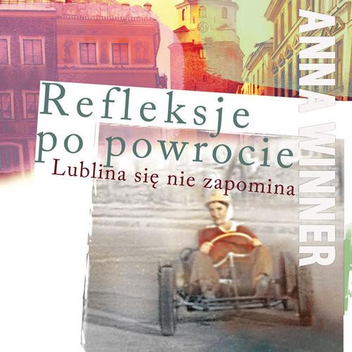okładka Refleksje po powrocie Lublina się nie zapomina, Książka | Winner Anna