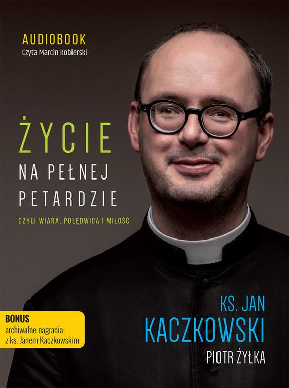 okładka Życie na pełnej petardzie, czyli wiara, polędwica i miłośćaudiobook   MP3   ks. Jan Kaczkowski, Piotr Żyłka