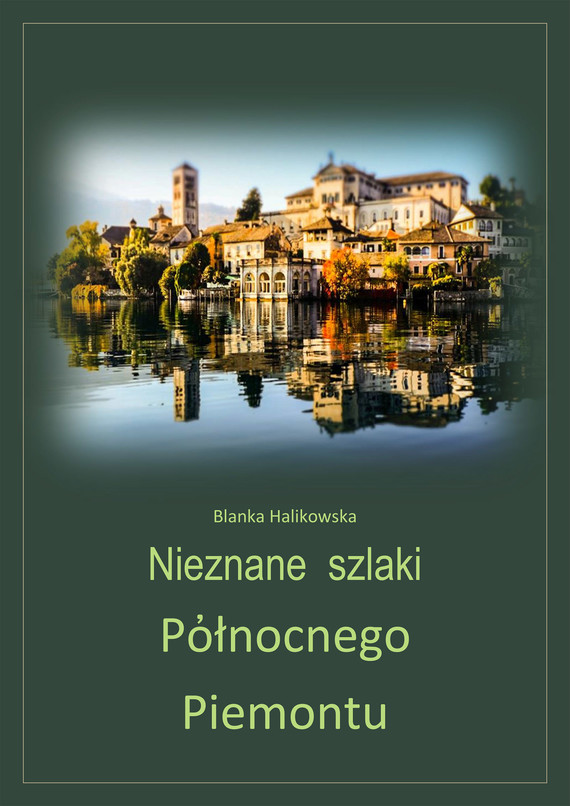 okładka Nieznane szlaki północnego Piemontu, Ebook | Blanka Halikowska