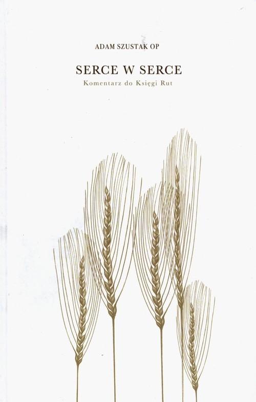 okładka Serce w serce Komentarz do Księgi Rut, Książka | Adam Szustak