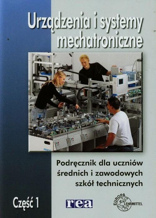 okładka Urządzenia i systemy mechatroniczne Podręcznik Część 1 Szkoła ponadgimnazjalna, Książka   Olszewski Mariusz