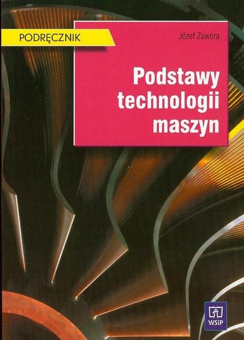 okładka Podstawy technologii maszyn, Książka   Zawora Józef