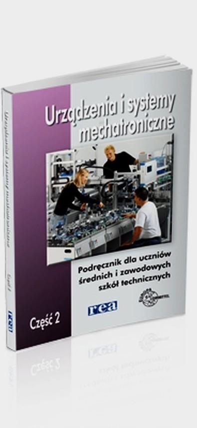 okładka Urządzenia i systemy mechatroniczne Podręcznik Część 2 Szkoła ponadgimnazjalna, Książka   Olszewski Mariusz