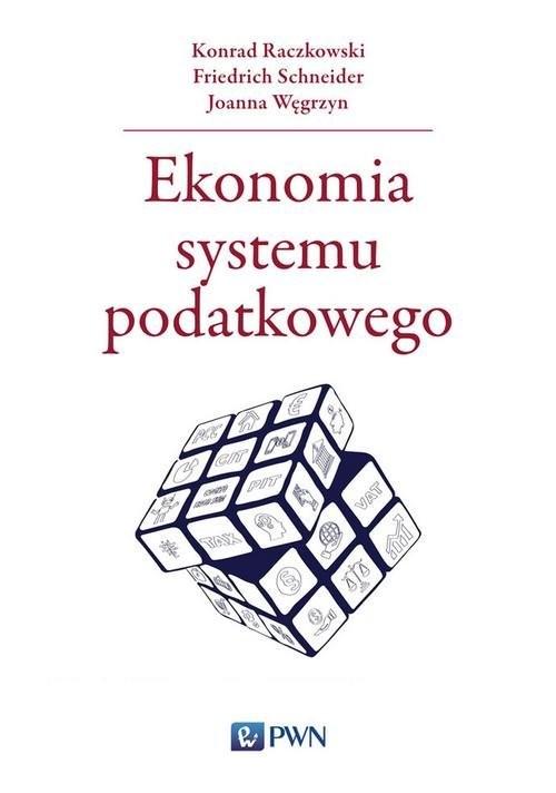 okładka Ekonomia systemu podatkowego, Książka   Konrad  Raczkowski, Friedrich Schneider, Joanna Węgrzyn