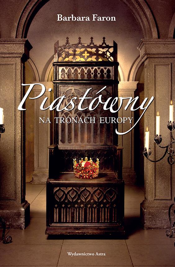 okładka Piastówny na tronach Europy, Ebook | Faron Barbara