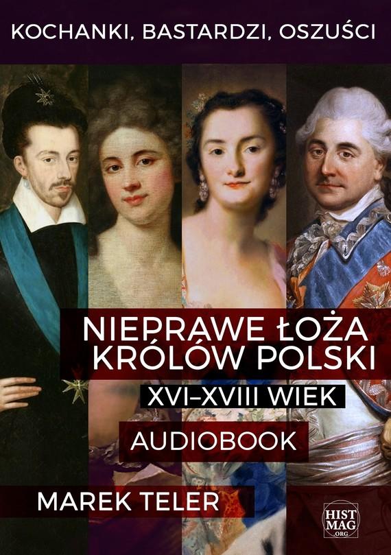 okładka Kochanki, bastardzi, oszuści. Nieprawe łoża królów Polski: XVI–XVIII wiekaudiobook | MP3 | Marek Teler