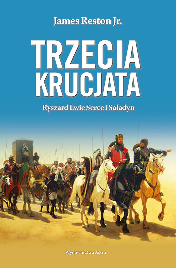 okładka Trzecia krucjata. Ryszard Lwie Serce i Saladyn, Ebook   James Reston