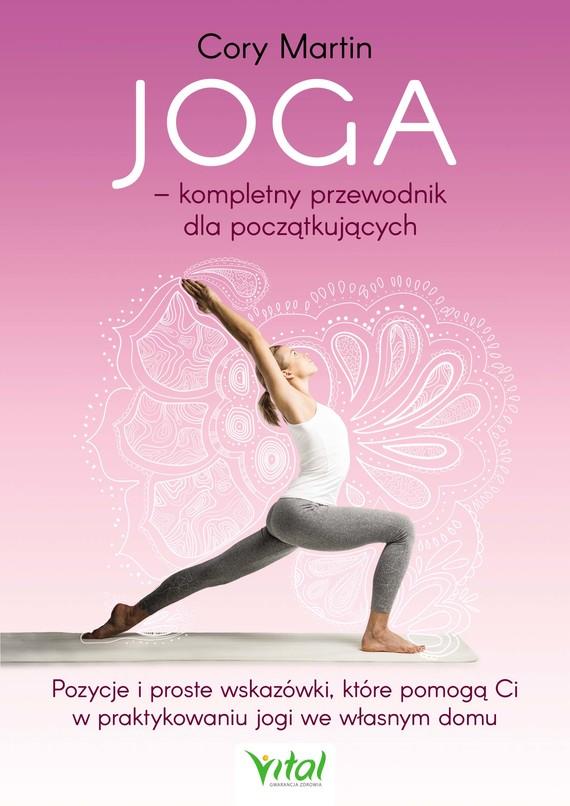 okładka Joga – kompletny przewodnik dla początkujących. Pozycje i proste wskazówki, które pomogą Ci w praktykowaniu jogi we własnym domu - PDFebook | pdf | Martin Cory
