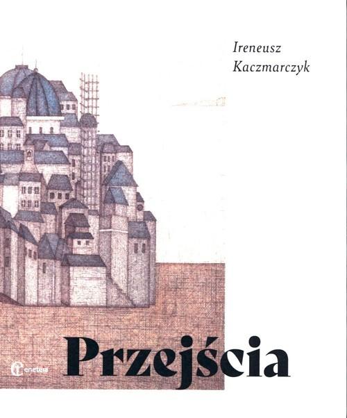 okładka Przejściaksiążka |  | Kaczmarczyk Ireneusz